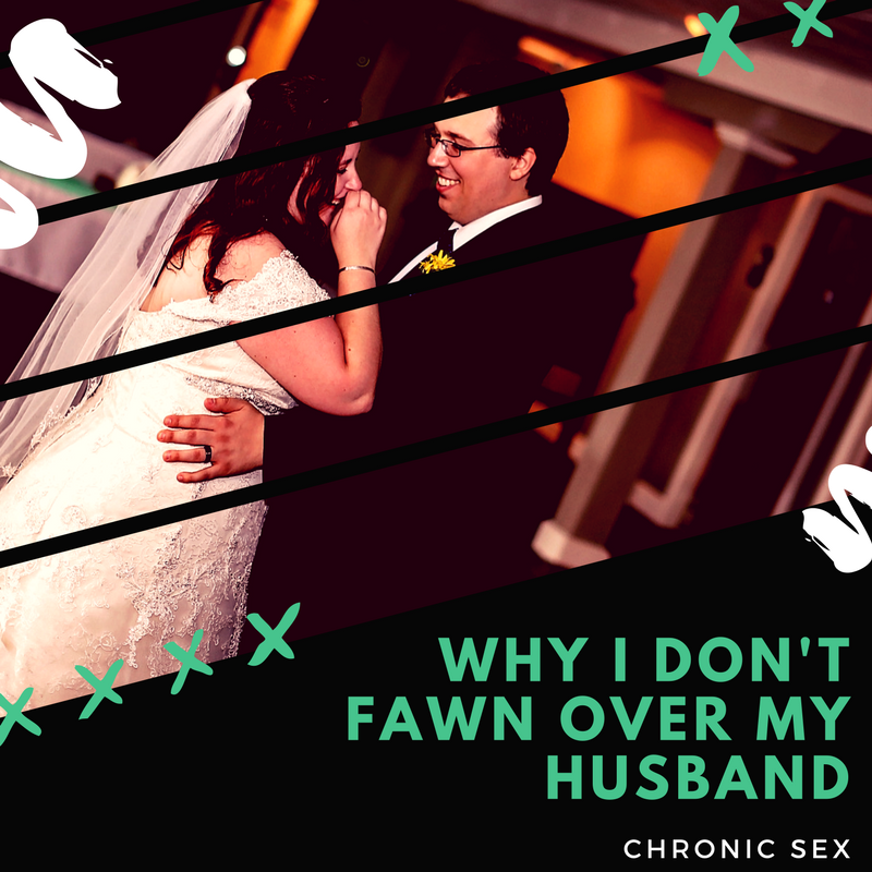 Why I Don't Fawn Over My Husband