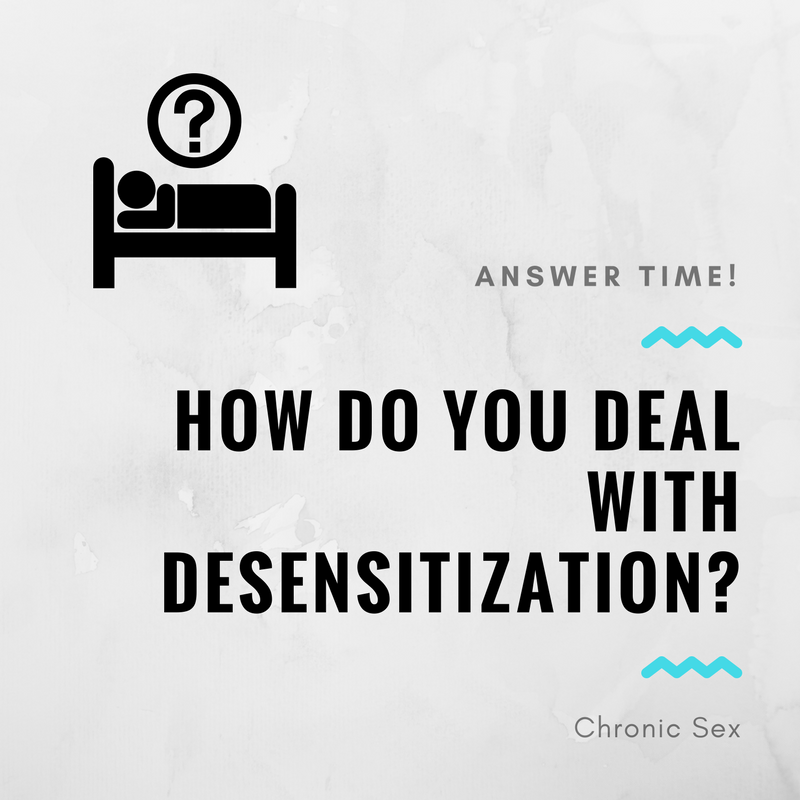 How Do You Deal With Desensitization?